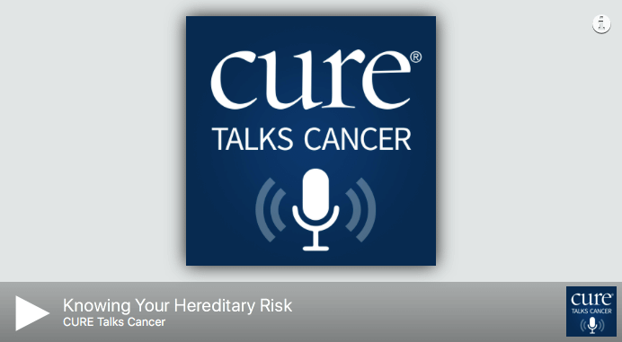 CURE Talks Cancer: Knowing Your Hereditary Risk