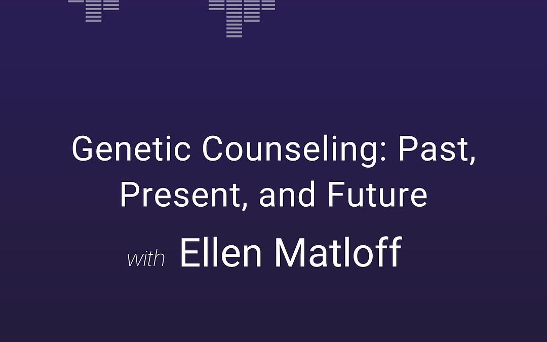 Ellen Matloff Discusses Past, Present, and Future of Genetic Counseling on Grey Genetics Podcast