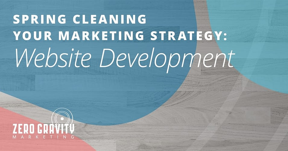 Spring Cleaning your Marketing Strategy – Website Development