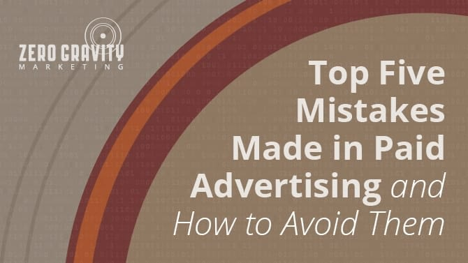Top Five Mistakes Made in Paid Advertising and How to Avoid Them
