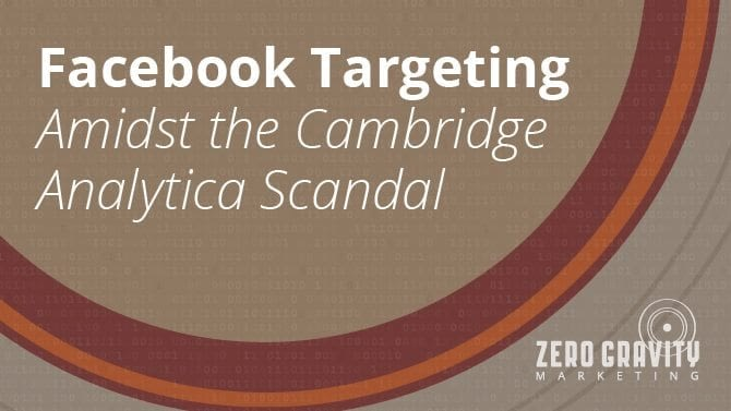 Facebook Targeting Amidst the Cambridge Analytica Scandal