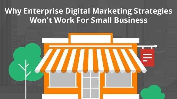 enterprise digital marketing strategies won't work for small business