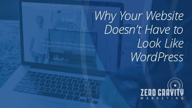 Why Your Website Doesn't Have to Look Like WordPress