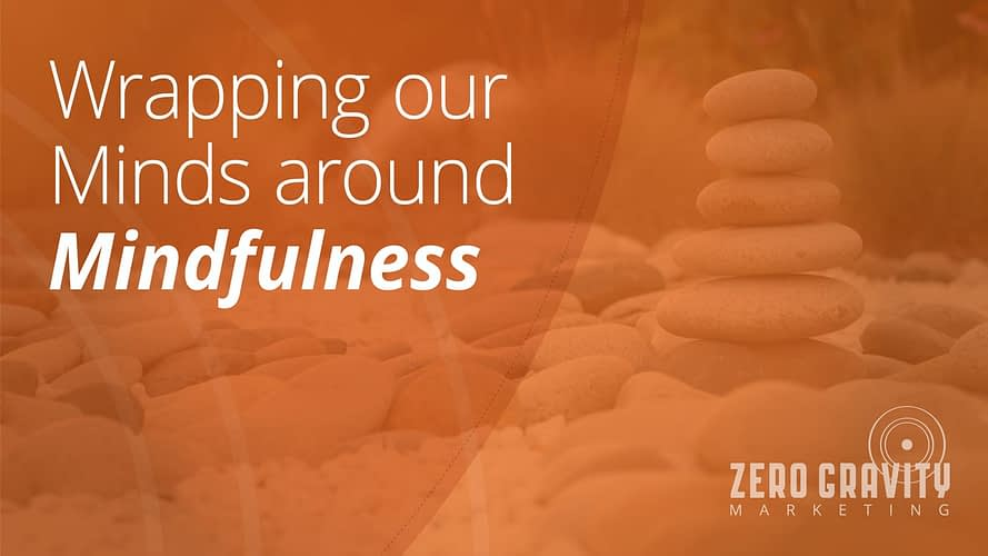 Wrapping Our Minds Around Mindfulness