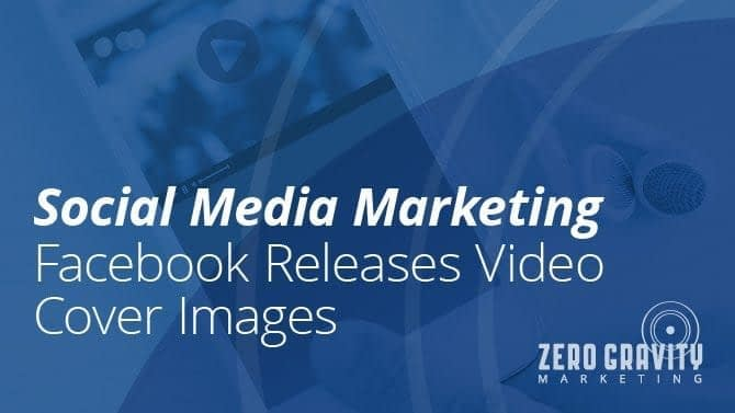 social media marketing - Facebook video cover photos