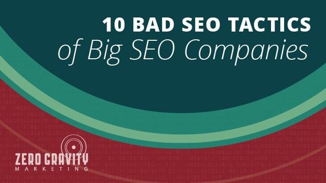 10 Bad SEO Tactics of Big SEO Companies