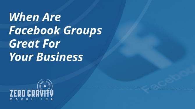 When Are Facebook Groups Great for Your Business
