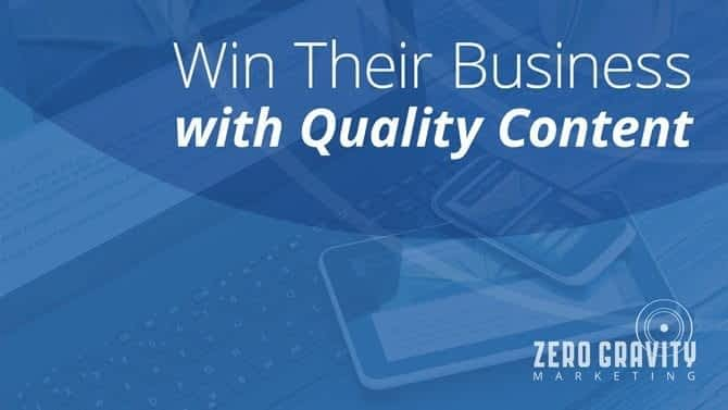 Win Their Business with Quality Content